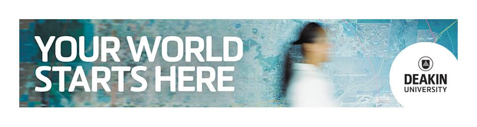 Your World Start Here - Deakin University